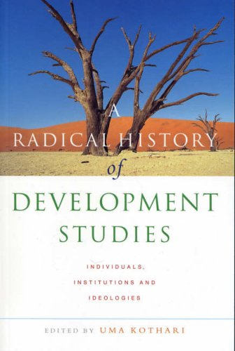 A Radical History of Development Studies: Individuals, Institutions and Ideologies by Uma Kothari