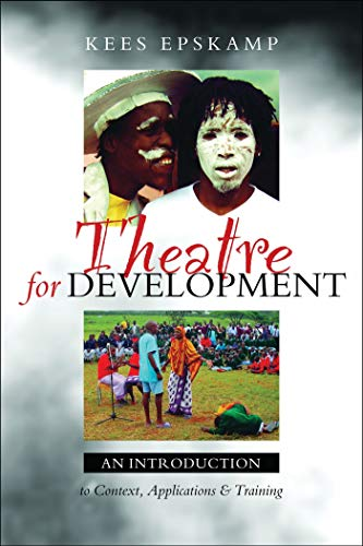 Theatre for Development: An Introduction to Context, Applications and Training By Kees Epskamp