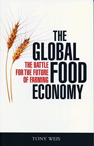 The Global Food Economy: The Battle for the Future of Farming By Tony Weis