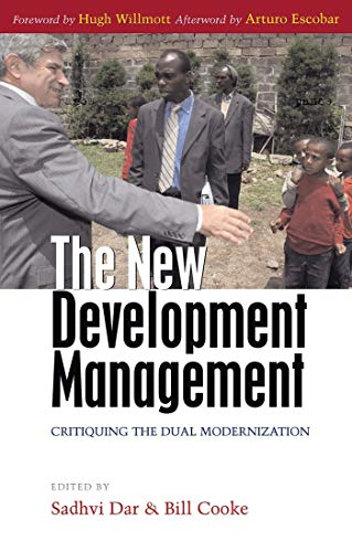The New Development Management: Critiquing the Dual Modernization By Edited by Sadhvi Dar