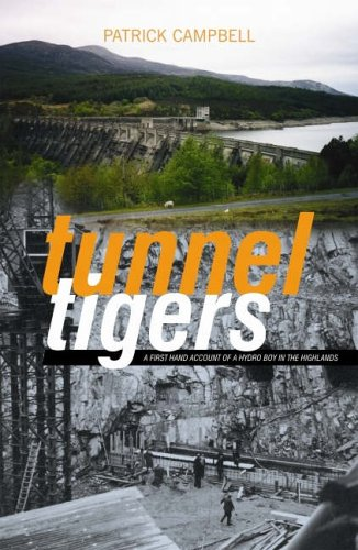 Tunnel Tigers: A First-hand Account of a Hydro Boy in the Highlands by Patrick Campbell