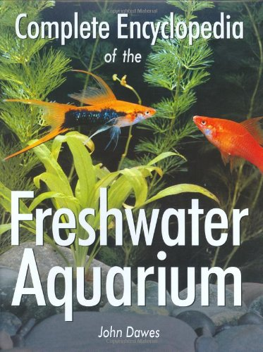 Complete Encyclopedia of the Freshwater Aquarium By John A. Dawes