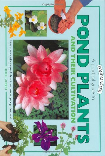 Pond Plants and Cultivation By Derek  Lambert