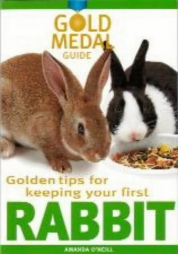 Rabbit (Gold Medal Guide) - Everything you need to know to choose and keep a healthy rabbit By Amanda O'Neill
