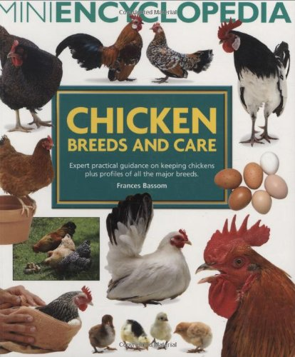 Mini Encyclopedia of Chicken Breeds and Care. Expert practical guidance on keeping chickens plus profiles of all the major chicken breeds By Frances Bassom