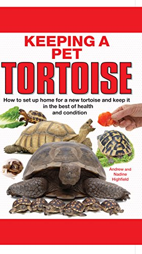 Keeping a Pet Tortoise By A.C. Highfield