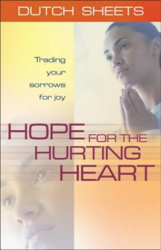 Hope for the Hurting Heart By Dutch Sheets