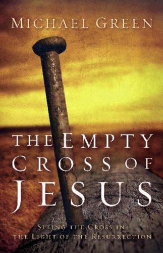The Empty Cross of Jesus By Michael Green