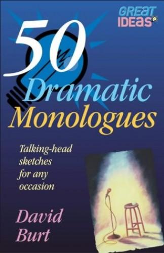 50 Dramatic Monologues By David Burt