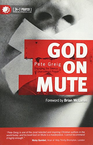 God on Mute: Engaging the Silence of Unanswered Prayer By Pete Greig