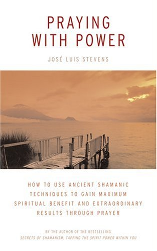 Praying With Power By Jose Luis Stevens
