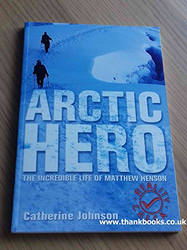 Arctic Hero - The Incredible Life Of Matthew Henson (Reality Check) By catherine-johnson
