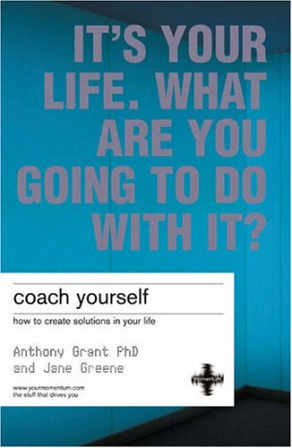 Coach Yourself: Make Real Changes in Your Life: It's Your Life, What Are You Going to Do with It? By Anthony Grant