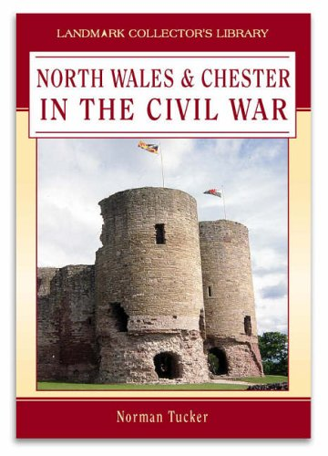 The Civil War in North Wales and Chester By Norman Tucker