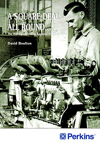 A Square Deal All Round.: The History of Perkins Engines: 1933 to 2006 (Landmark Collector's Library) By David Boulton