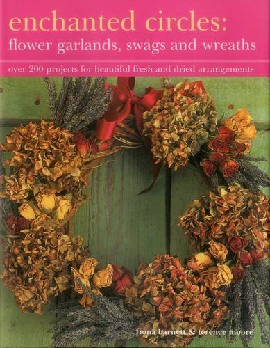 Enchanted Circles: Flower Garlands, Swags and Wreaths By Fiona Barnett