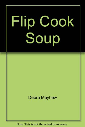 Flip Cook Soup By Debra Mayhew
