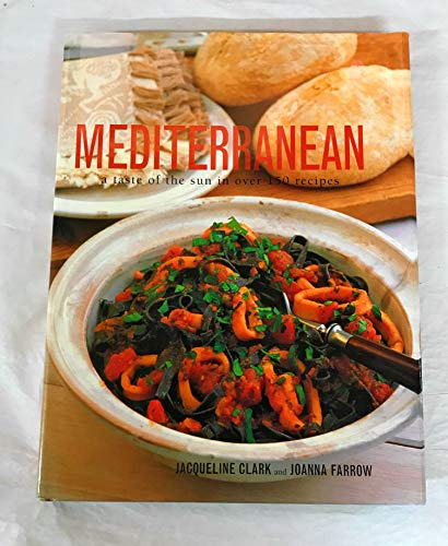 Mediterranean a Taste of the Sun in Over 150 Recipes By Jacqueline Clark
