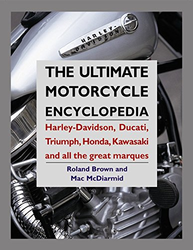 Ultimate Motorcycle Encyclopedia: Harley-davidson, Ducati, Triumph, Honda, Kawasaki and All the Great Marques By Brownrowland