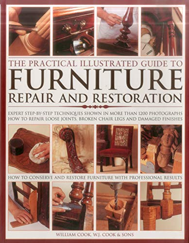 The Practical Illustrated Guide to Furniture Repair and Restoration: Expert Step-By-Step Techniques Shown in More Than 1200 Photographs; How to Repair ... Restore Furniture with Professional Results By William J. Cook