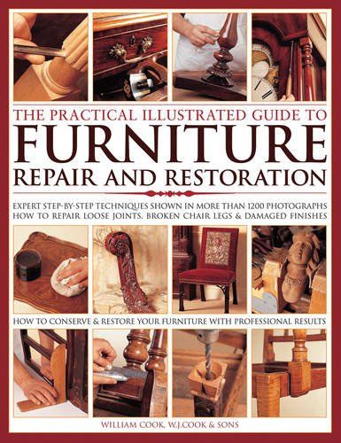 Practical Illus Guide to Furniture Repair: Expert Step-by-Step Techniques Shown in More Than 1200 Photographs; How to Repair Loose Joints, Broken Restore Furniture with Professional Results By William J. Cook