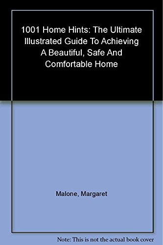 1001 Home Hints; the Ultimate Illustrated Guide to Achieving a Beautiful, Safe and Comfortable Home By margaret-malone