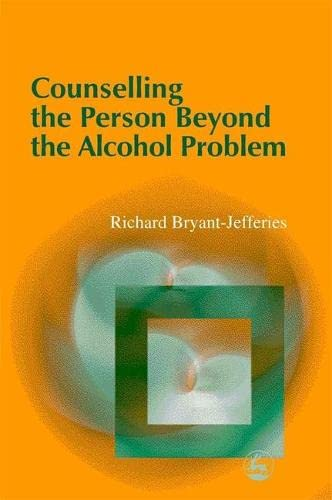 Counselling the Person Beyond the Alcohol Problem by Richard Bryant-Jefferies
