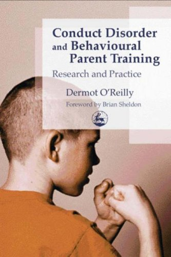 Conduct Disorder and Behavioural Parent Training By Dermot OReilly