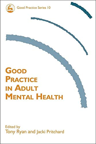 Good Practice in Adult Mental Health (Good Practice in Health, Social Care and Criminal Justice) By Edited by Tony Ryan