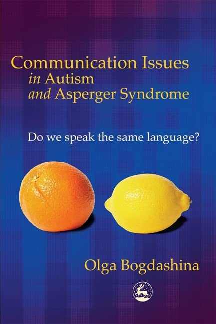 Communication Issues in Autism and Asperger Syndrome By Olga Bogdashina