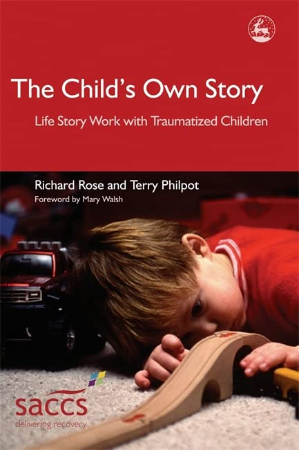 The Child's Own Story: Life Story Work with Traumatized Children (Delivering Recovery) By Richard Rose