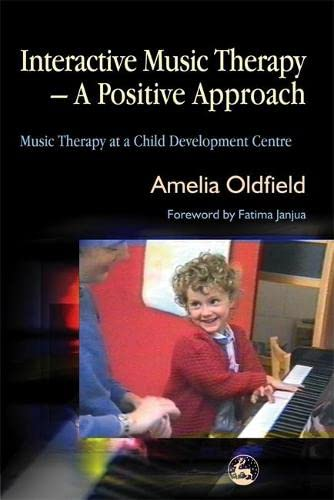 Interactive Music Therapy - a Positive Approach: Music Therapy at a Child Development Centre by Amelia Oldfield
