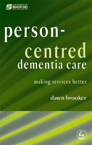 Person Centred Dementia Care: Making Services Better by Dawn Brooker
