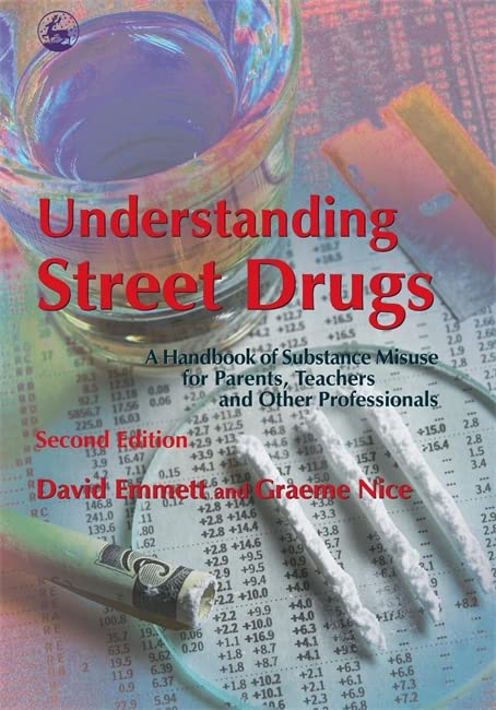 Understanding Street Drugs: A Handbook of Substance Misuse for Parents, Teachers and Other Professionals Second Edition By David Emmett