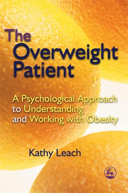 The Overweight Patient: A Psychological Approach to Understanding and Working with Obesity By Kathy Leach