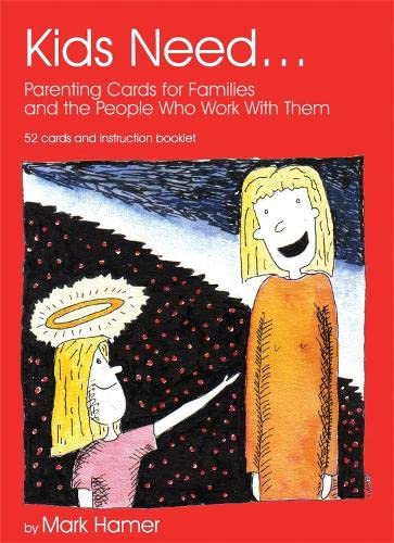 Kids Need...: Parenting Cards for Families and the People who Work With Them By Mark Hamer