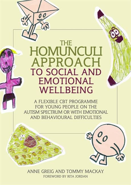 The Homunculi Approach to Social and Emotional Wellbeing: A Flexible CBT Programme for Young People on the Autism Spectrum or with Emotional and Behavioural Difficulties By Anne Greig