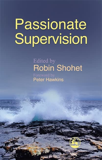 Passionate Supervision By Edited by Robin Shohet