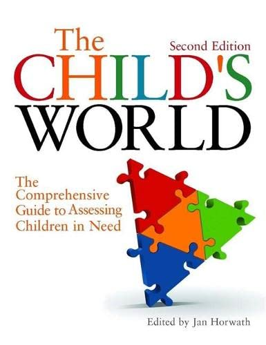 The Child's World: The Comprehensive Guide to Assessing Children in Need By Edited by Jan Horwath
