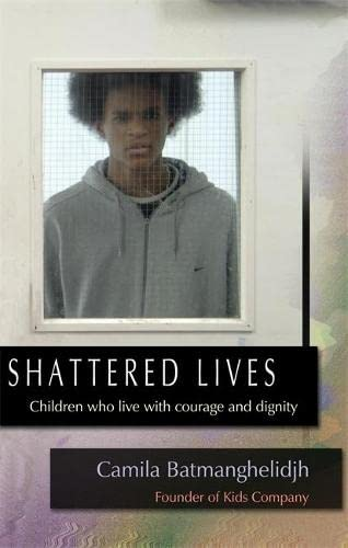 Shattered Lives: Children Who Live with Courage and Dignity By Camila Batmanghelidjh