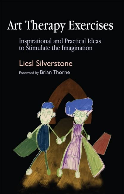 Art Therapy Exercises: Inspirational and Practical Ideas to Stimulate the Imagination By Liesl Silverstone