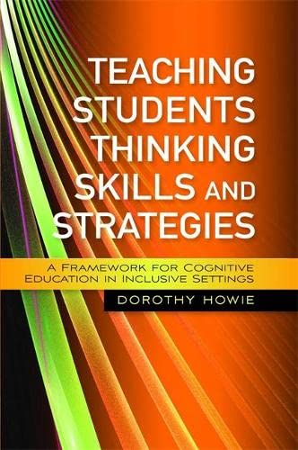 Teaching Students Thinking Skills and Strategies By Dorothy Howie
