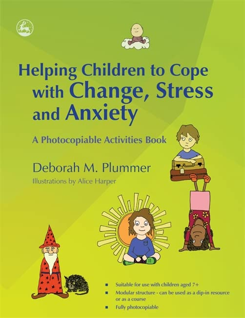 Helping Children to Cope with Change, Stress and Anxiety: A Photocopiable Activities Book by Alice Harper