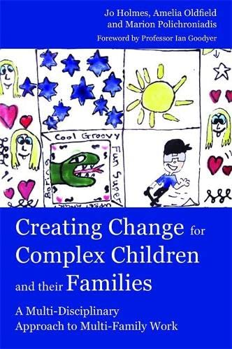 Creating Change for Complex Children and their Families By Marion Polichroniadis