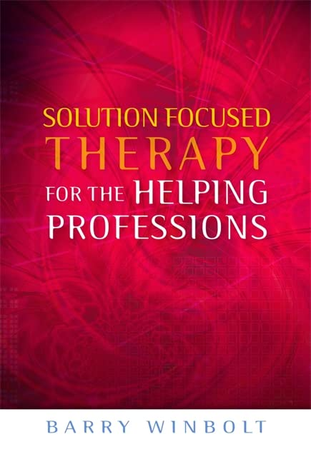 Solution Focused Therapy for the Helping Professions By Barry Winbolt