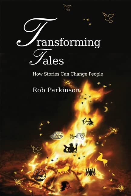 Transforming Tales: How Stories Can Change People By Rob Parkinson