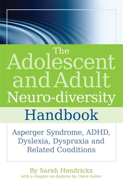 The Adolescent and Adult Neuro-diversity Handbook: Asperger Syndrome, ADHD, Dyslexia, Dyspraxia and Related Conditions by Claire Salter