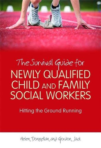 The Survival Guide for Newly Qualified Child and Family Social Workers: Hitting the Ground Running By Helen Donnellan