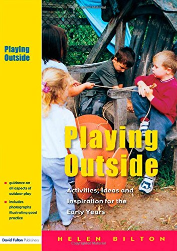 Playing Outside: Activities, Ideas and Inspiration for the Early Years by Helen Bilton