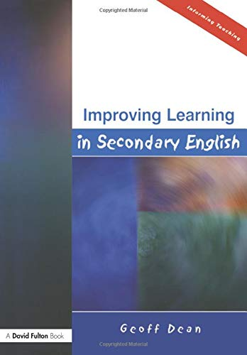 Improving Learning in Secondary English By Geoff Dean